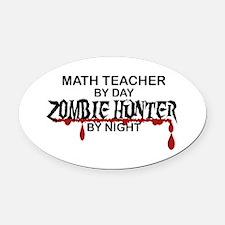 Zombie Hunter - Math Teacher Oval Car Magnet