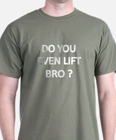 Do You Even Lift Bro 2 T-Shirt