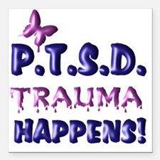 "PTSD TRAUMA HAPPENS Square Car Magnet 3"" x 3"""