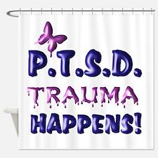 PTSD TRAUMA HAPPENS Shower Curtain