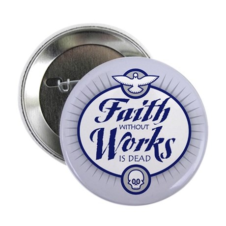 "Faith Without Works 2.25"" Button (10 pack)"