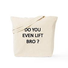 DO YOU EVEN LIFT BRO Tote Bag