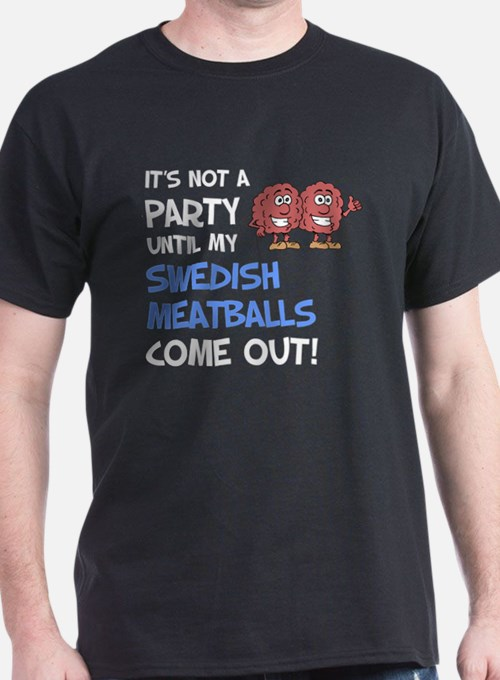 Party Until My Swedish Meatballs T-Shirt