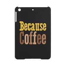 Because Coffee iPad Mini Case