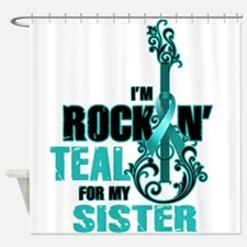 RockinTealFor Sister Shower Curtain