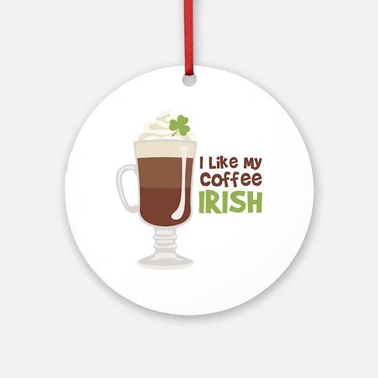 I Like My Coffee Irish Ornament (Round)