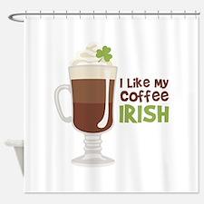 I Like My Coffee Irish Shower Curtain