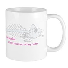 fish tremble at the mention of my name Mugs