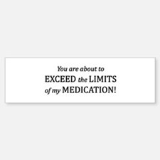 You are about to EXCEED the LIMIT Bumper Bumper Sticker