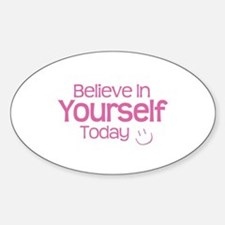 Believe In Yourself Today - Sticker (Oval)