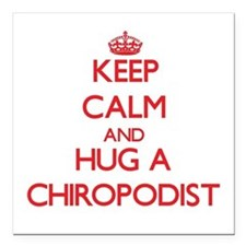 Keep Calm and Hug a Chiropodist Square Car Magnet