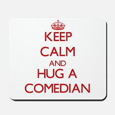 Keep Calm and Hug a Comedian Mousepad