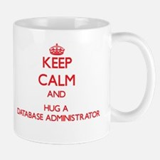 Keep Calm and Hug a Database Administrator Mugs
