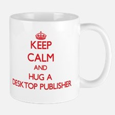 Keep Calm and Hug a Desktop Publisher Mugs