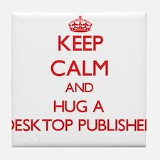 Keep Calm and Hug a Desktop Publisher Tile Coaster