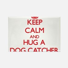 Keep Calm and Hug a Dog Catcher Magnets