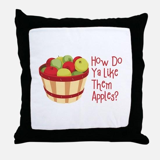 How Do Ya Like Them Apples? Throw Pillow