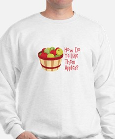 How Do Ya Like Them Apples? Sweatshirt