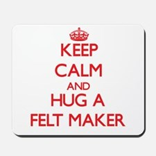 Keep Calm and Hug a Felt Maker Mousepad