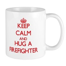 Keep Calm and Hug a Firefighter Mugs