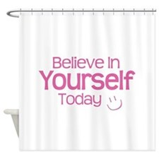 Believe In Yourself Today - Shower Curtain