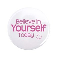 """Believe In Yourself Today - 3.5"""" Button"""