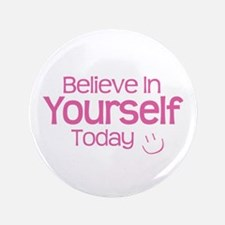 "Believe In Yourself Today - 3.5"" Button"