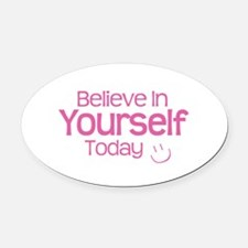 Believe In Yourself Today - Oval Car Magnet