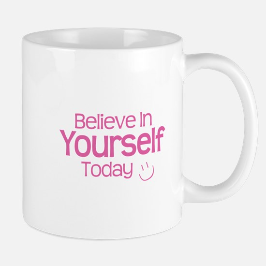 Believe In Yourself Today - Mug