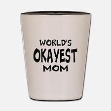 Worlds Okayest Mom Shot Glass