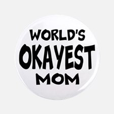 "Worlds Okayest Mom 3.5"" Button (100 pack)"