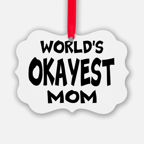 Worlds Okayest Mom Ornament