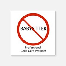 """Not A Babysitter! Square Sticker 3"""" X 3"""""""