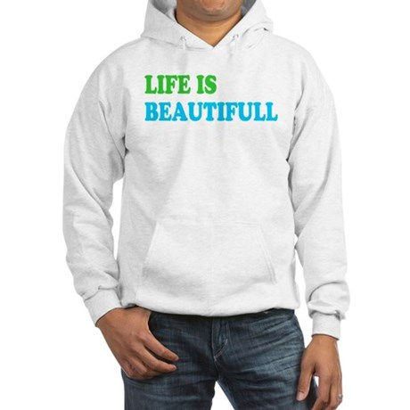 Life Is Beautifull Hooded Sweatshirt