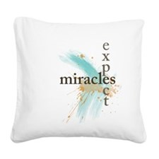 Expect Miracles Square Canvas Pillow