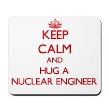 Keep Calm and Hug a Nuclear Engineer Mousepad