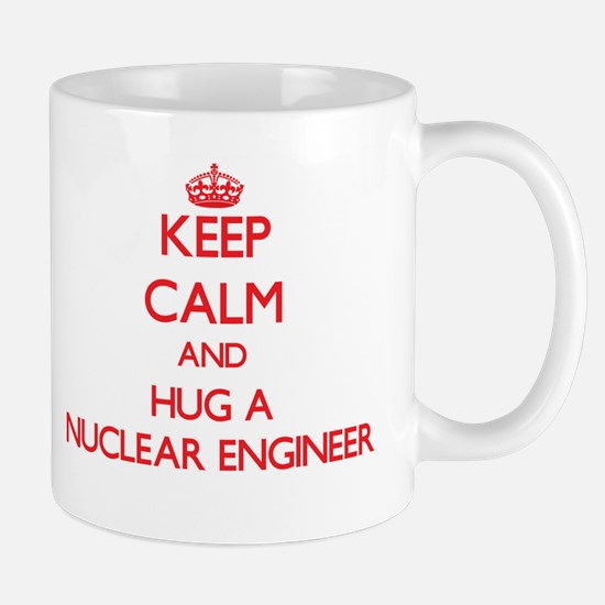 Keep Calm and Hug a Nuclear Engineer Mugs