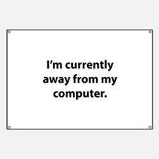 I'm Currently Away From My Computer Banner