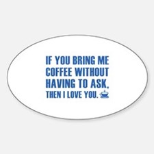 If You Bring Me Coffee Without Having To Ask Stick
