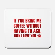 If You Bring Me Coffee Without Having To Ask Mouse