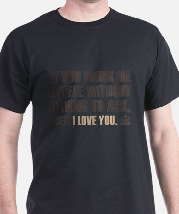 If You Bring Me Coffee Without Having To Ask T-Shirt