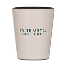 Irish Until Last Call Shot Glass
