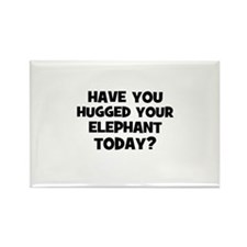 have you hugged your elephant Rectangle Magnet