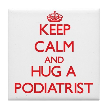Keep Calm and Hug a Podiatrist Tile Coaster