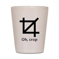 Oh, crop Shot Glass