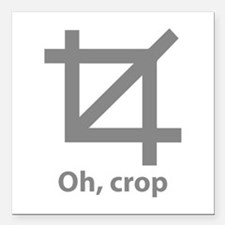 "Oh, crop Square Car Magnet 3"" x 3"""