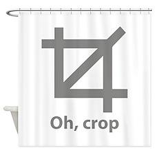 Oh, crop Shower Curtain