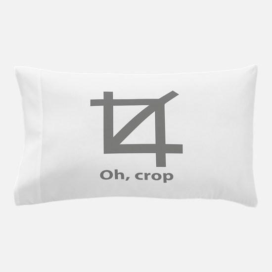 Oh, crop Pillow Case