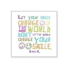"Let Your Smile Change The Square Sticker 3"" X 3"""
