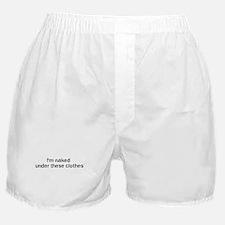 I'm naked  under these cloth Boxer Shorts